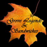 Grove Legends and Sandwiches